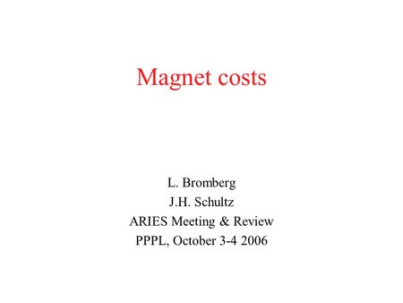 Magnet costs L. Bromberg J.H. Schultz ARIES Meeting & Review PPPL, October 3-4 2006.