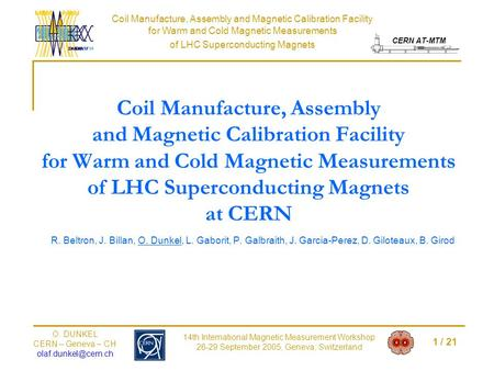 Coil Manufacture, Assembly and Magnetic Calibration Facility for Warm and Cold Magnetic Measurements of LHC Superconducting Magnets CERN AT-MTM 1 / 21.