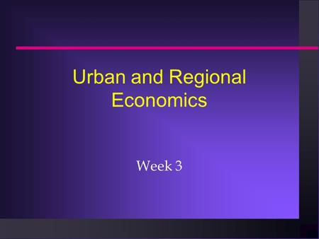 "Urban and Regional Economics Week 3. Tim Bartik n ""Business Location Decisions in the U.S.: Estimates of the Effects of Unionization, Taxes, and Other."