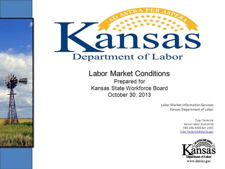 Www.dol.ks.gov Labor Market Conditions Prepared for Kansas State Workforce Board October 30, 2013 Labor Market Information Services Kansas Department of.