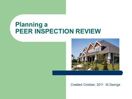 Planning a PEER INSPECTION REVIEW Created October, 2011 M.George.