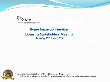 The Ontario Association of Certified Home Inspectors Advancing professional standards through available education and expert peer guidance Home Inspection.
