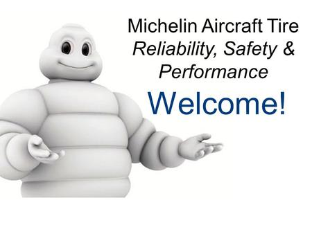Welcome! Michelin Aircraft Tire Reliability, Safety & Performance.