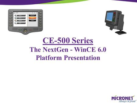 CE-500 Series The NextGen - WinCE 6.0 Platform Presentation