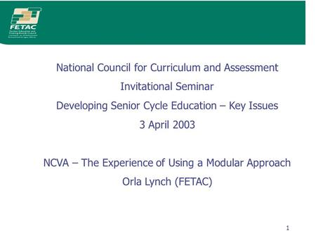 1 National Council for Curriculum and Assessment Invitational Seminar Developing Senior Cycle Education – Key Issues 3 April 2003 NCVA – The Experience.