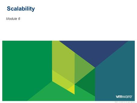 © 2011 VMware Inc. All rights reserved Scalability Module 6.