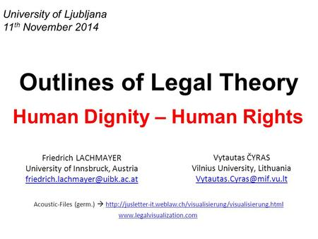 University of Ljubljana 11 th November 2014 Outlines of Legal Theory Human Dignity – Human Rights Friedrich LACHMAYER University of Innsbruck, Austria.