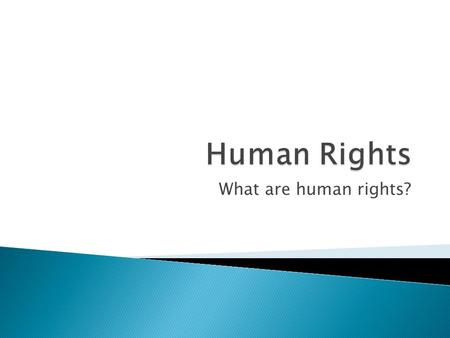 What are human rights?.  In pairs brainstorm qualities that define a human being. ◦ For example: intelligence, sympathy, humour.