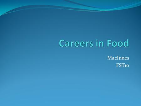 MacInnes FST10. Food & Nutrition Industry There are 4 main career areas in the food & nutrition industry: Food service Product development Healthcare.