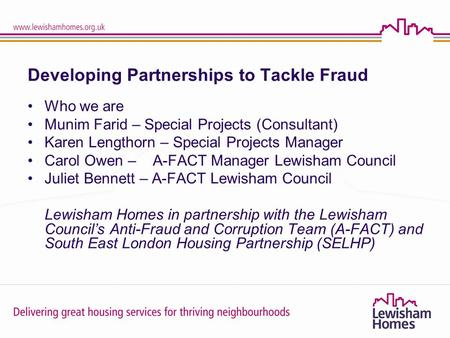 Delivering great housing services for thriving neighbourhoods Developing Partnerships to Tackle Fraud Who we are Munim Farid – Special Projects (Consultant)