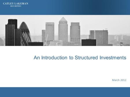 An Introduction to Structured Investments March 2012.