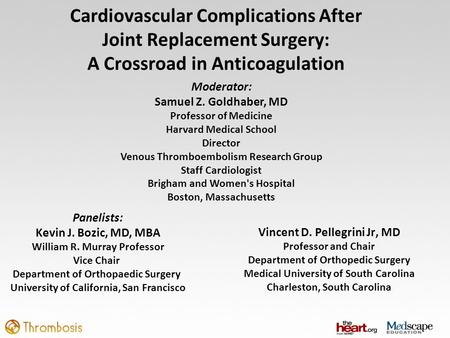 Cardiovascular Complications After Joint Replacement Surgery: A Crossroad in Anticoagulation Vincent D. Pellegrini Jr, MD Professor and Chair Department.