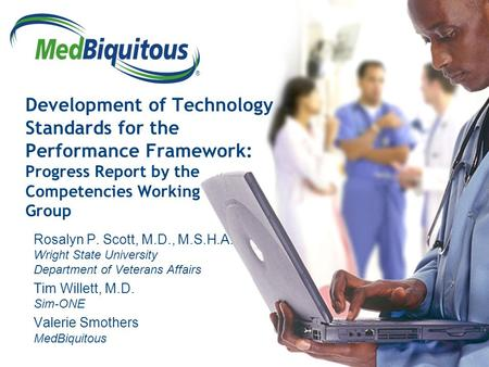 ® Development of Technology Standards for the Performance Framework: Progress Report by the Competencies Working Group Rosalyn P. Scott, M.D., M.S.H.A.