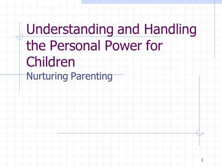 1 Understanding and Handling the Personal Power for Children Nurturing Parenting.
