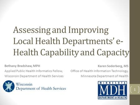 Assessing and Improving Local Health Departments' e- Health Capability and Capacity Bethany Bradshaw, MPH Applied Public Health Informatics Fellow, Wisconsin.