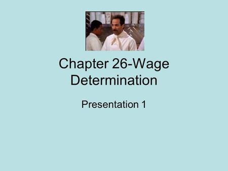 Chapter 26-Wage Determination Presentation 1. Labor Broadly defined as: 1. Blue and white collar workers 2. Professionals- doctors, lawyers 3. Owners.