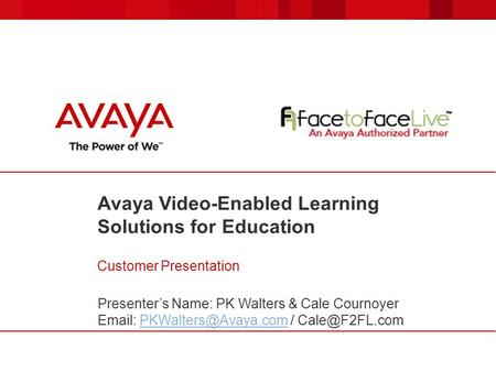 Avaya Video-Enabled Learning Solutions for Education Customer Presentation Presenter's Name: PK Walters & Cale Cournoyer   /