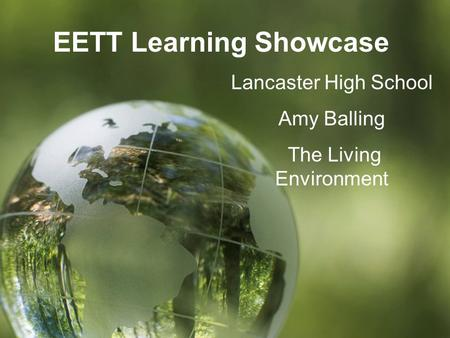EETT Learning Showcase Lancaster High School Amy Balling The Living Environment.