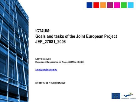 ICT4UM: Goals and tasks of the Joint European Project JEP_27081_2006 Lesya Matiyuk European Research and Project Office GmbH Moscow,