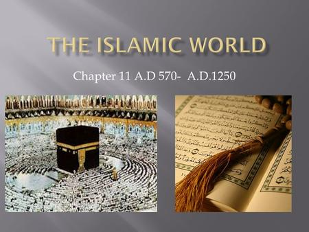 Chapter 11 A.D 570- A.D.1250.  Objectives  Describe how geography affected the people of the Arabian Peninsula  Explain how Islam Began  Identify.