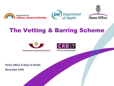 The Vetting & Barring Scheme Home Office & Dept of Health December 2009.