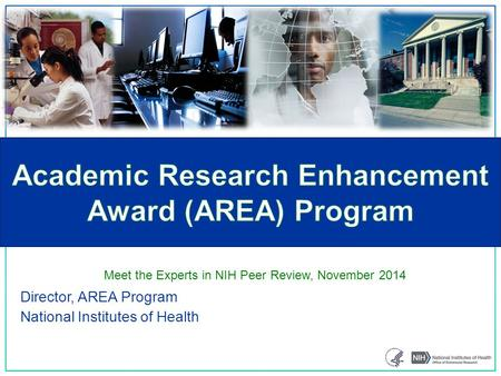 Director, AREA Program National Institutes of Health Meet the Experts in NIH Peer Review, November 2014.