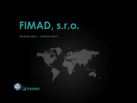 FIMAD, s.r.o. You know what.... We know how!!!. Contents  Company Introduction  Machine Park  CNC Milling Centers  CNC Turning Centers  Grinding.