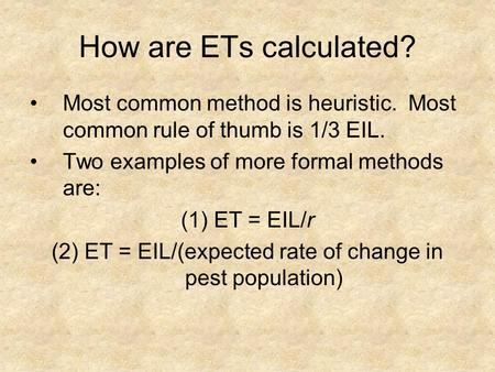 How are ETs calculated? Most common method is heuristic. Most common rule of thumb is 1/3 EIL. Two examples of more formal methods are: (1)ET = EIL/r (2)