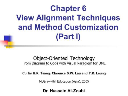 Chapter 6 View Alignment Techniques and Method Customization (Part I) Object-Oriented Technology From Diagram to Code with Visual Paradigm for UML Curtis.