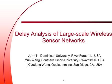 Delay Analysis of Large-scale Wireless Sensor Networks Jun Yin, Dominican University, River Forest, IL, USA, Yun Wang, Southern Illinois University Edwardsville,