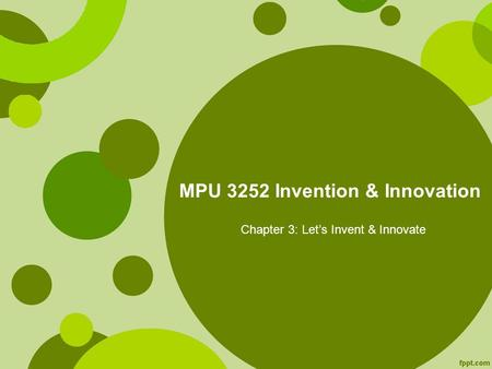 MPU 3252 Invention & Innovation Chapter 3: Let's Invent & Innovate.