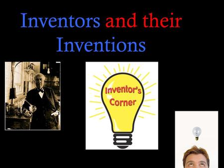  Inventors and their Inventions. The BIG Idea Inventors/Innovators both past and Present Invented the telephone Steven Sasson Created the first digital.