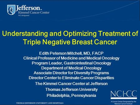 Understanding and Optimizing Treatment of Triple Negative Breast Cancer Edith Peterson Mitchell, MD, FACP Clinical Professor of Medicine and Medical Oncology.