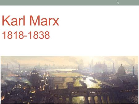 Karl Marx 1818-1838 1. Karl Marx (1818-1838) Born in southeastern Germany, to middle class family Family converted from Judaism to Lutheranism due to.