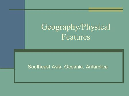 Geography/Physical Features Southeast Asia, Oceania, Antarctica.