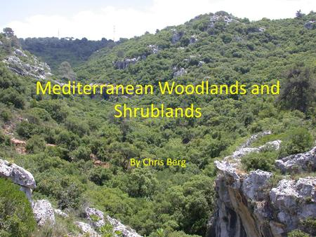Mediterranean Woodlands and Shrublands By Chris Berg.