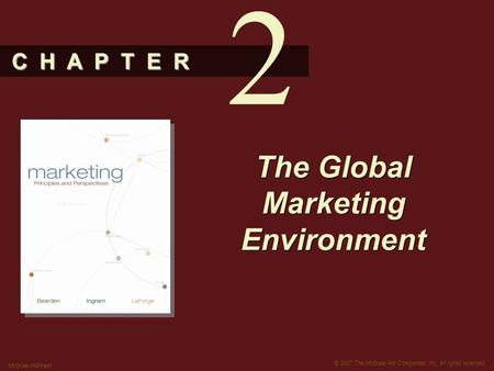 C H A P T E R © 2007 The McGraw-Hill Companies, Inc. All rights reserved. McGraw-Hill/Irwin The Global Marketing Environment 2.