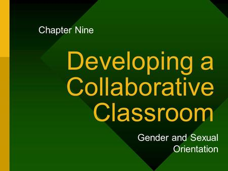 Developing a Collaborative Classroom Gender and Sexual Orientation Chapter Nine.