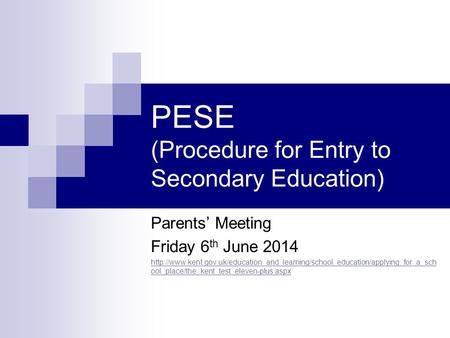 PESE (Procedure for Entry to Secondary Education) Parents' Meeting Friday 6 th June 2014