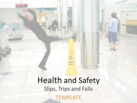 Health and Safety Slips, Trips and Falls TEMPLATE.