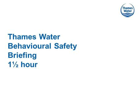 Thames Water Behavioural Safety Briefing 1½ hour.