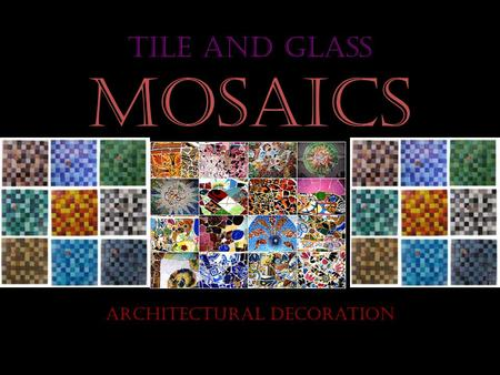 Tile and Glass MOsaics Architectural Decoration. Mosaics Mosaic is the art of creating images with an assemblage of small pieces of colored glass, stone.