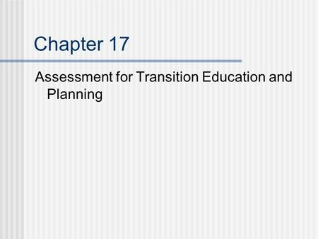 Chapter 17 Assessment for Transition Education and Planning.