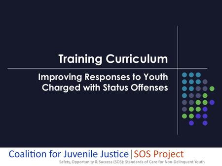 Training Curriculum Improving Responses to Youth Charged with Status Offenses.