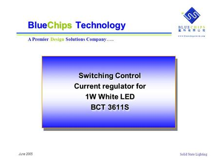 B L U E CHIPS w w w. b l u e c h i p s t e c h. c o m 藍 科 有 限 公 司 Solid State Lighting B L U E CHIPS w w w. b l u e c h i p s t e c h. c o m 藍 科 有 限 公.