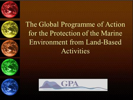 The Global Programme of Action for the Protection of the Marine Environment from Land-Based Activities.