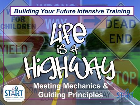 Meeting Mechanics & Guiding Principles Building Your Future Intensive Training.