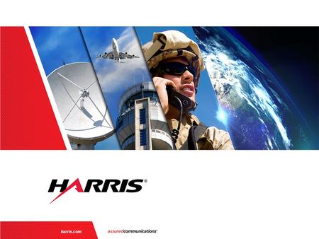 Harris.com. | 2 Designed for the World… Selected by the FAA Non-Export Controlled Information About Harris  Trusted partner 25  Trusted partner to global.