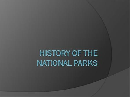 Creating the National Parks  The original concept of National Parks was credited to George Catlin when he took a trip to the Dakotas and was concerned.