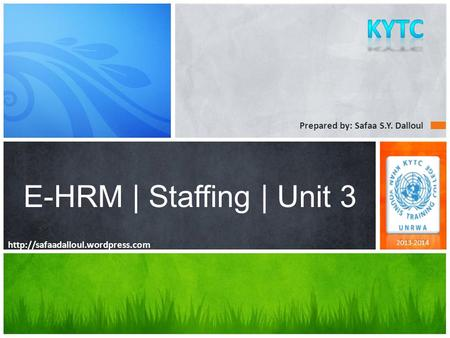 Prepared by: Safaa S.Y. Dalloul E-HRM | Staffing | Unit 3 2013-2014